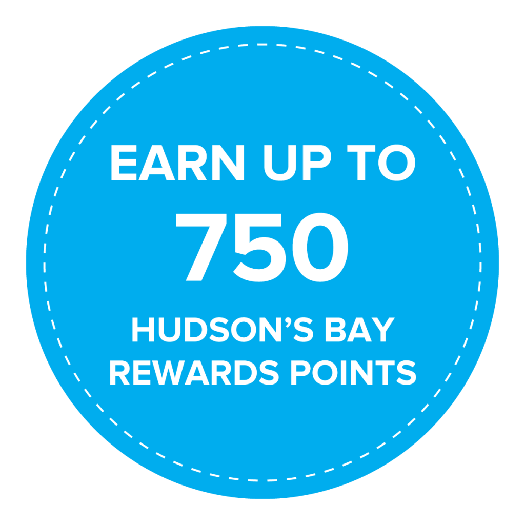 Earn up to 750 Hudson's Bay Rewards Points